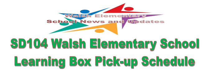 SD104 Walsh Elementary School- Learning Box Pickup Schedule and Information