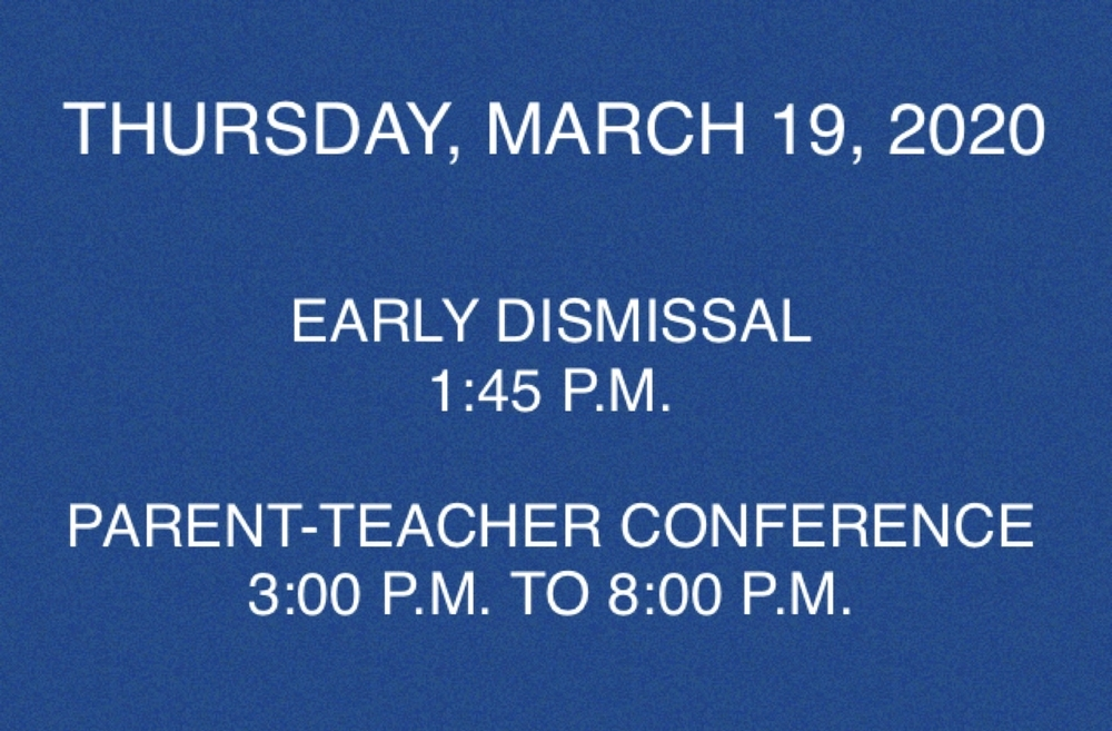 Thursday, March 19, 2020- Early Dismissal and Parent-Teacher Conference Schedule