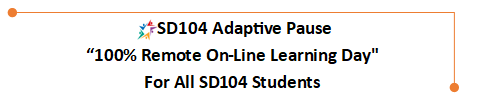 "SD104 Adaptive Pause ""100% Remote On-Line Learning Day"" For All SD104 Students"
