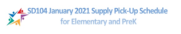 SD104 January 2021 Supply Pick-Up Schedule for Elementary and PreK