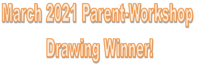 March 2021 Parent-Workshop Drawing Winner!