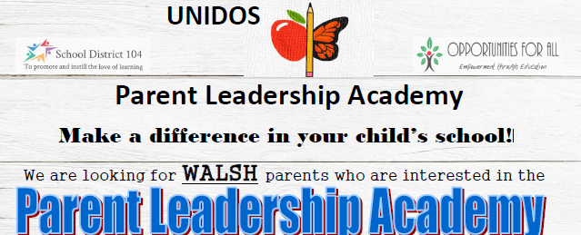 Attention WALSH Parents!  ¡Atención Padres de WALSH!  SD104 Walsh Elementary School Parent Leadership Academy Information and Deadline Reminder