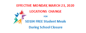 Effective Mon., Mar. 23, 2020- SD104 Locations Change for FREE Student Meals During State Mandated School Closure